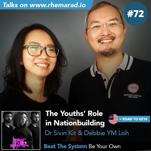 72: [GE14] The Youths' Role - Sivin Kit, Debbie Loh | Beat The System - Be Your Own