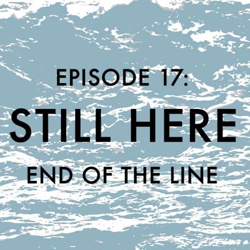 EPISODE 17: Still Here