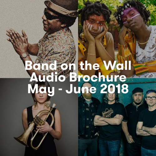 Band on the Wall audio brochure May - June 2018