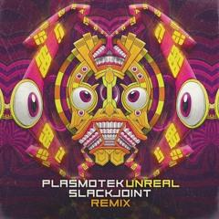 Plasmotek - Unreal (Slackjoint Remix)