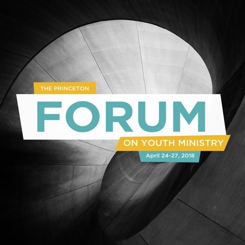 Lecture: Dr. Matthew Milliner | Princeton Forum on Youth Ministry - April 24, 2018