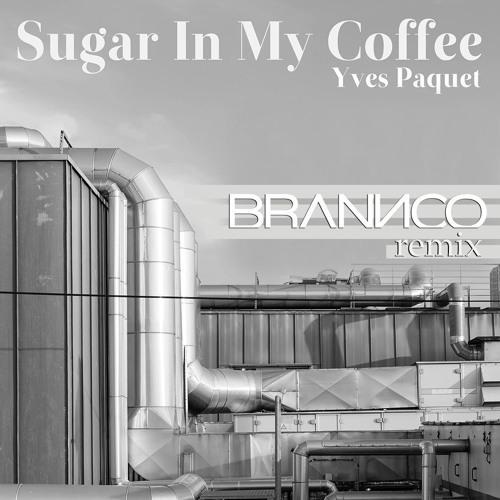 Yves Paquet - Sugar In My Coffee (Brannco Remix)