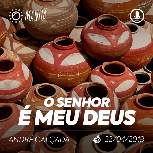 O Senhor é meu Deus - André Calçada - 22/04/2018 (Manhã)