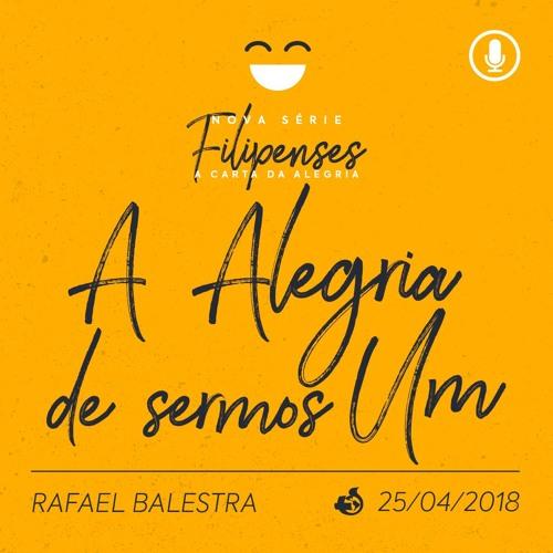A Alegria de sermos Um - Rafael Balestra - 25/04/2018