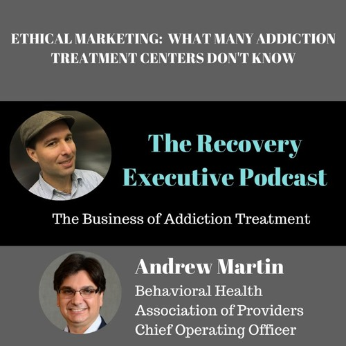 EP 04:  Ethical Marketing: What Many Addiction Treatment Centers Don't Know with Andrew Martin