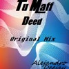 Tu Maff Deed(Original Mix) - AlejandroDj