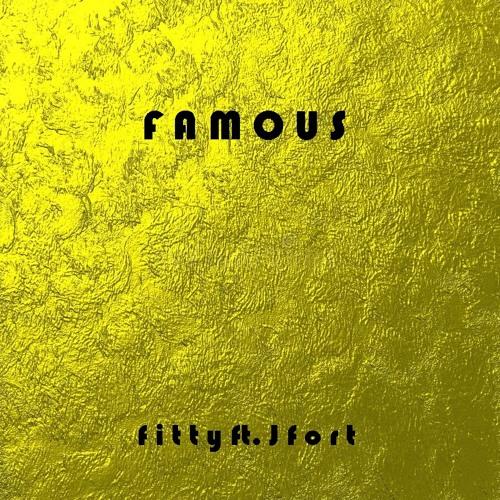 Famous ft. J Fort (Prod. Cxdy)