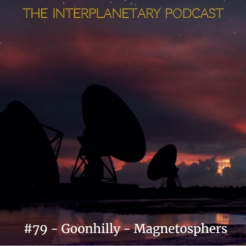 #79 - Goonhilly - Magnetospheres