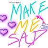 [MAKE ME SAD] (Prod. Xthedolphin)