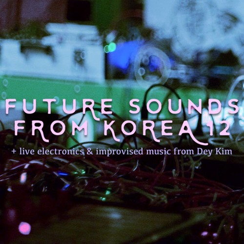 Future Sounds from Korea 12 + live electronics & improvised music from Dey Kim
