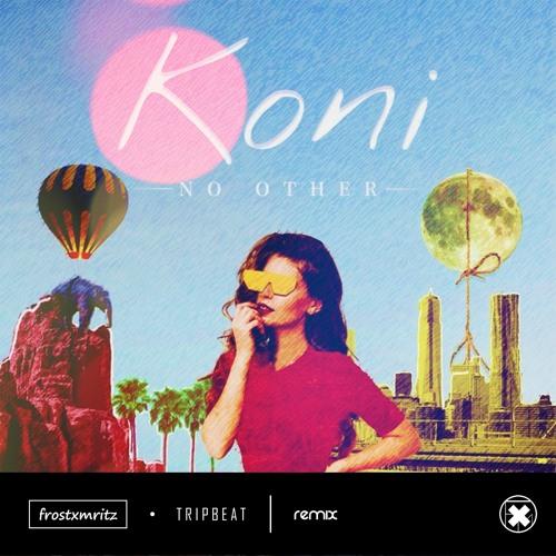Koni - No Other (Frost-X-Mritz & TRIPBEAT Remix) [Supported by Koni]