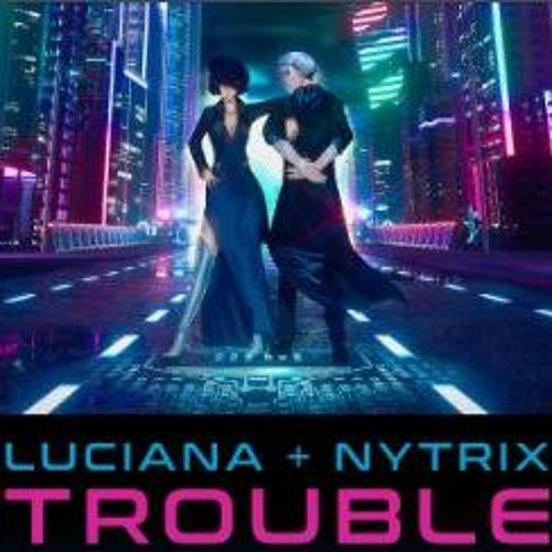 "Luciana & Nytrix - ""Trouble"" KCMarc rmx"