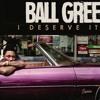 Ball Greezy - I Deserve IT ALL (FAST)