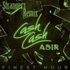 Finest Hour - Cash Cash Ft. Abir (Strangerz Remix)