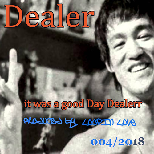 Dealer -  it was a good Day Dealerr (Produced by Loopin Love)