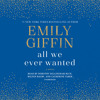 All We Ever Wanted by Emily Giffin, read by Dorothy Dillingham Blue, Milton Bagby, Catherine Taber