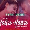 Ye Jo Halka Halka Suroor Hai | Lyric Video | Stebin Ben Ft. Niti Taylor | Nusrat Fateh Ali Khan