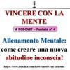 Vincere con la Mente Podcast - puntata 4 - Allenamento Mentale: come creare una nuova abitudine inconscia! (creato con Spreaker)