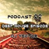Download PODCAST 22 DEEP HOUSE EPISODE - DJ VECTOR Mp3