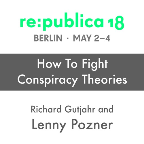re:publica 18: How To Fight Conspiracy Theories - Richard Gutjahr and Lenny Pozner (extended)