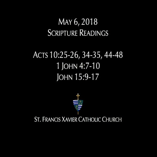 Scripture Readings and Homily May 6, 2018