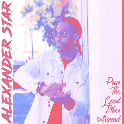 Pass The Good Vibes Around – Alexander Star
