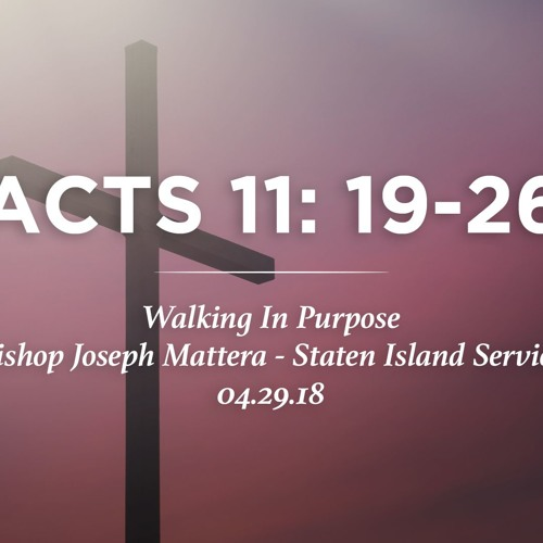04.29.18 - Acts 11: 19-26 - Walking in Purpose - Bishop Joseph Mattera - Staten Island Service