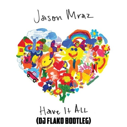 Jason Mraz - Have It All (DJ FLAKO Bootleg) [FREE DOWNLOAD]