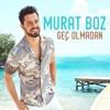 Murat Boz - Geç Olmadan (2018 single)