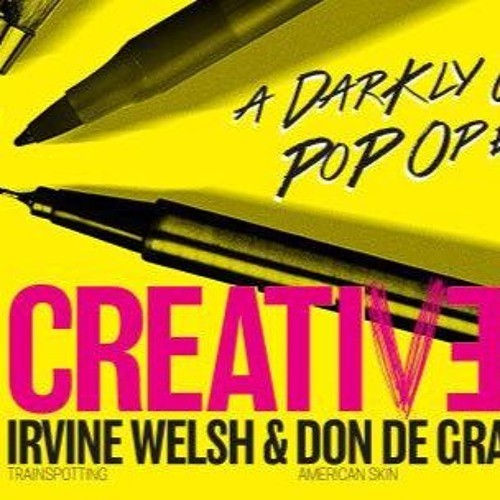 CREATIVES by Irvine Welsh & Don de Grazia, Songs by Laurence Mark Wythe