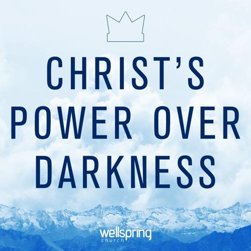 Christ's Power Over Darkness | Pastor Steve Gibson
