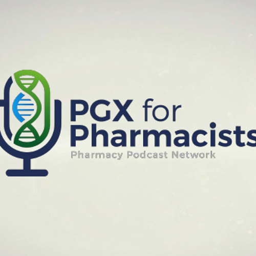 Advanced Education in Pharmacogenomics: PGX for Pharmacists - PPN Episode 600
