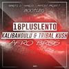 Afro Bros X Kalibandulu X Tribal Kush - 18 Plus Lento (Minost Project & Haritz D'Marco Bootleg)