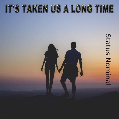 It's Taken Us A Long Time