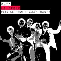 Chic - Le Freak (Pete Le Freq Freakin Rework) (Remaster)FREE DL