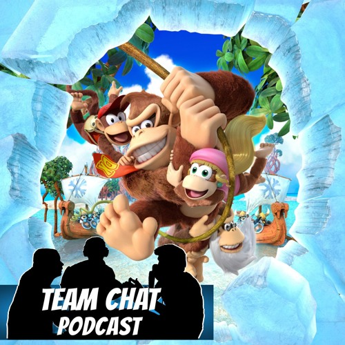 Donkey Kong Country: Tropical Freeze First Impressions - Team Chat Podcast Ep. 117
