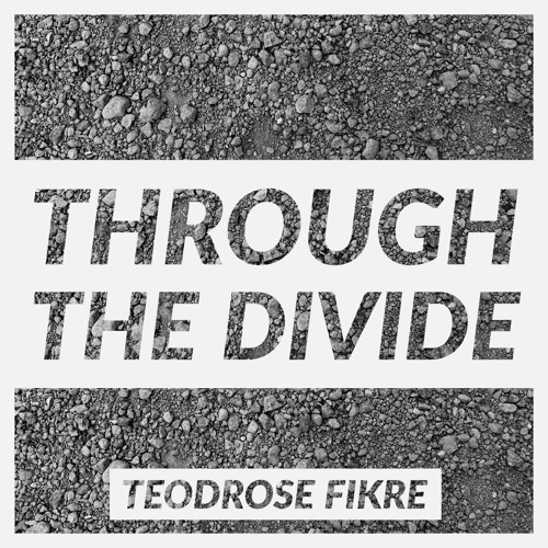 #119 | Through The Divide: The Role Of Alternative Media In Our Times Of Crisis w/ Teodrose Fikre