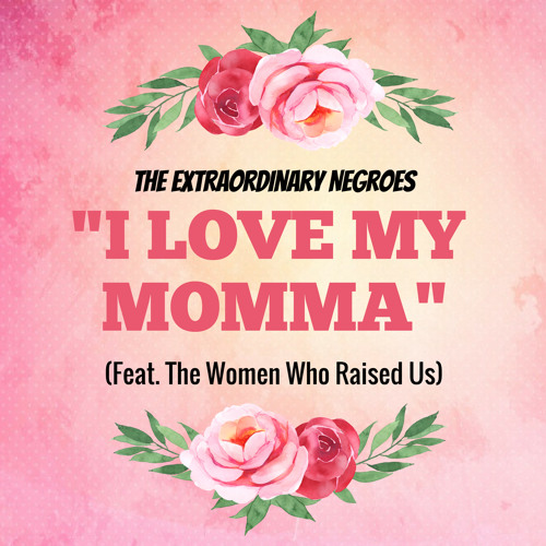 An Extraordinary Mother's Day Tribute: I Love My Momma (Feat. The Queens Who Raised Us)