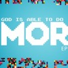 God is able to do MORE