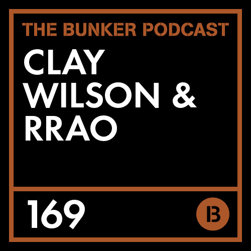 The Bunker Podcast 169: rrao & Clay Wilson