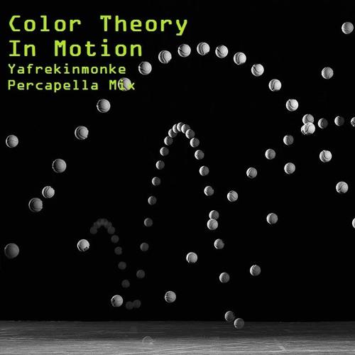 "Color Theory -""In Motion (Yafrekinmonke Percapella Mix)"""