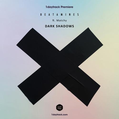 1daytrack Premiere: Beatamines & Matchy - Dark Shadows (Original Mix)