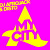 DJ Afrojack & DISTO - My City [OUT NOW]