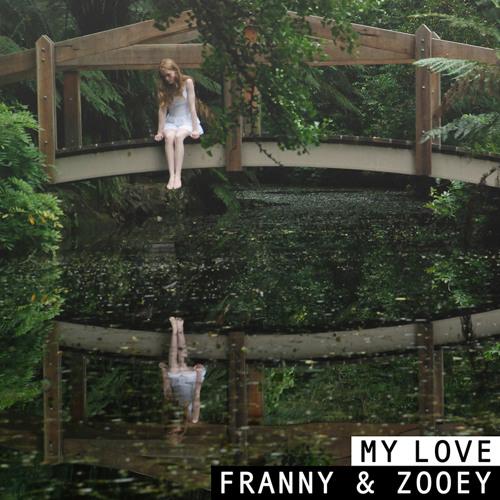 FRANNY & ZOOEY - My Love