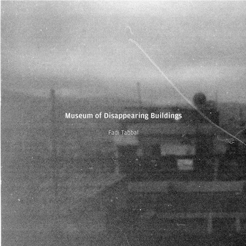 Fadi Tabbal - Museum Of Disappearing Buildings [Ruptured & Beacon Sound, 2017]