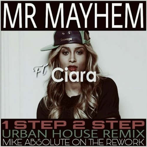 Mr Mayhem Ft Ciara 1 Step 2 Step Mike Absolute Rework