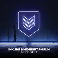 Inkline & Midnight Phulin - Need You