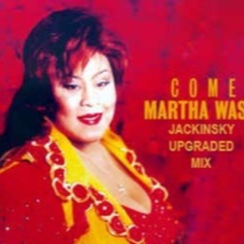 MARTHA WASH - Come (Jackinsky Upgraded Mix) Now Available!
