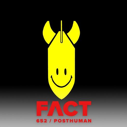 FACT mix 652 - Posthuman (May '18)