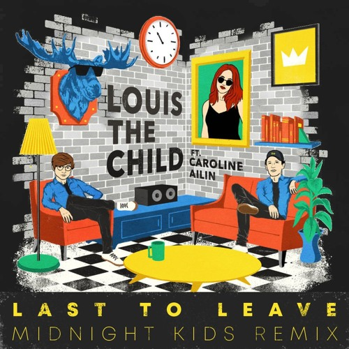 Louis The Child Last To Leave Midnight Kids Remix